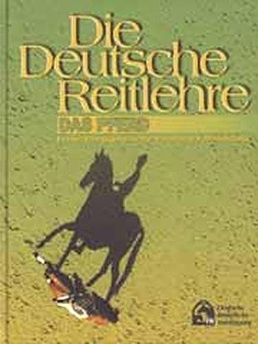 Das Pferd. Entwicklungsgeschichte, Haltung, Ausbildung (Die Deutsche Reitlehre)
