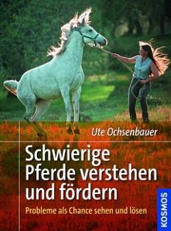 Schwierige Pferde verstehen und fördern