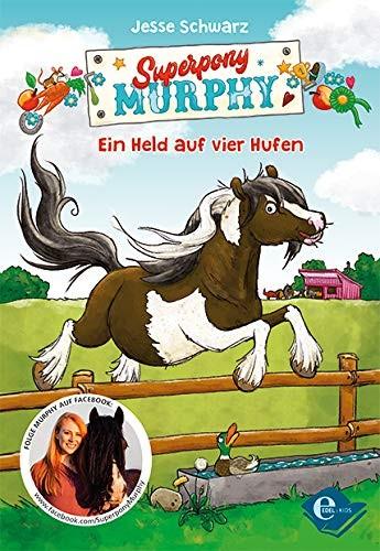 Superpony Murphy: Ein Held auf vier Hufen