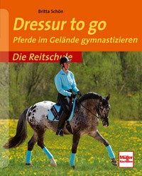 Dressur to go - Pferde im Gelände gymastizieren