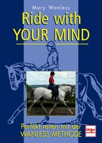 Ride with your mind - Perfekt reiten mit der Wanless-Methode