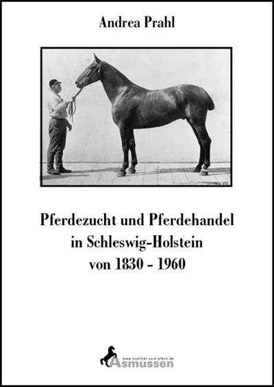 Pferdezucht und Pferdehandel in Schleswig-Holstein von 1830-1960